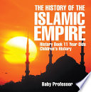The History of the Islamic Empire   History Book 11 Year Olds   Children s History