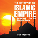 The History of the Islamic Empire - History Book 11 Year Olds | Children's History