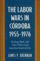 The Labor Wars in Cordoba, 1955-1976