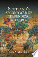 Scotland S Second War Of Independence 1332 1357