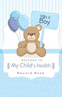 Welcome to My Child s Health Record Book  Baby Health Log  Medical Journal  Immunization Record  Vaccine Record Log