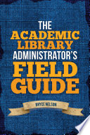 The Academic Library Administrator s Field Guide Book