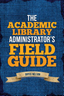 The Academic Library Administrator s Field Guide
