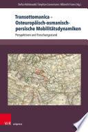 Transottomanica – Osteuropäisch-osmanisch-persische Mobilitätsdynamiken