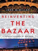 Reinventing the Bazaar: A Natural History of Markets Pdf/ePub eBook