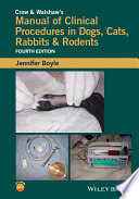 Crow and Walshaw s Manual of Clinical Procedures in Dogs  Cats  Rabbits and Rodents