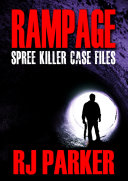Rampage Spree Killers and Mass Murderers