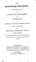 The Scottish Tourist and Itinerary; or, a guide to the scenery and antiquities of Scotland, etc