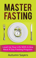 Master Fasting: Level Up Your Life with a One Meal a Day Fasting Program