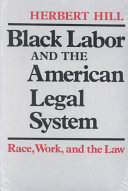 Black Labor and the American Legal System: Race, Work, and the Law