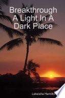 Breakthrough A Light In A Dark Place