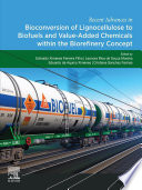 Recent Advances in Bioconversion of Lignocellulose to Biofuels and Value Added Chemicals within the Biorefinery Concept Book