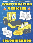 Diggers  Dumpers  Trucks   More  Construction Vehicles Coloring Book