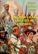 Ideology And The Fall Of Empires: The Decline Of The Spanish Empire And Its Comparison To Current American Strategy