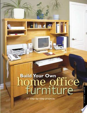 Download Build Your Own Home Office Furniture Free Books - Dlebooks.net