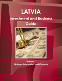 Latvia Investment and Business Guide Volume 1 Strategic Information and Contacts