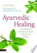 """Ayurvedic Healing: Contemporary Maharishi Ayurveda Medicine and Science Second Edition"" by Hari Sharma, Christopher S. Clark, Marc Micozzi"