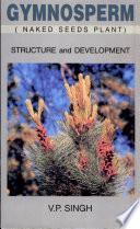 Gymnosperm (naked seeds plant) : structure and development