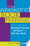 The Weekend Book Proposal  : How to Write a Winning Proposal in 48 Hours and Sell Your Book