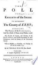 The Poll for Knights of the Shire to Represent the County of Kent ... May, 1754, Etc