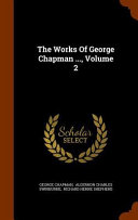 The Works of George Chapman ..., Volume 2