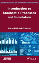 Introduction to stochastic processes and simulation / Gérard-Michel Cochard ; series editor, Jean-Charles Pomerol