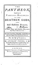 The Pantheon, Representing the Fabulous Histories of the Heathen Gods, and Most Illustrious Heroes; in a Short, Plain, and Familiar Method, by Way of Dialogue. Revised, Corrected, Amended ... For the Use of Schools. By Andrew Tooke. [Translated from the Latin of F. A. Pomey.]