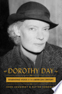 """""""Dorothy Day: Dissenting Voice of the American Century"""" by John Loughery, Blythe Randolph"""