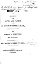History and Description of the Town and Parish of Ashton-under-Lyne ... and the Village of Dukinfield, Etc
