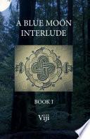 A Blue Moon Interlude   Book I
