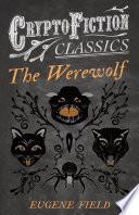 The Werewolf  Cryptofiction Classics   Weird Tales of Strange Creatures