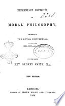Elementary Sketches of Moral Philosophy  Delivered at the Royal Institution  in the Years 1804  1805  and 1806 by the Late Rev  Sydney Smith  M A