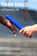 Take Hold of Eternal Life