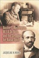 Booker T. Washington, W.E.B. Du Bois, and the Struggle for Racial Uplift