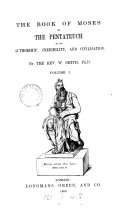The book of Moses or the Pentateuch in its authorship, credibility, and civilisation