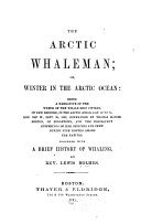 The Arctic Whaleman; Or, Winter in the Arctic Ocean, Being a Narrative of the Wreck of the Whale Ship Citizen ... Together with a Brief History of Whaling