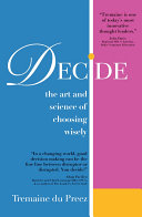 Decide  The Art and Science of Choosing Wisely