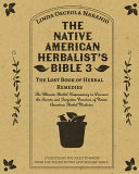 The Native American Herbalist s Bible 3   The Lost Book of Herbal Remedies
