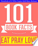 Eat, Pray, Love - 101 Amazingly True Facts You Didn't Know  : Fun Facts and Trivia Tidbits Quiz Game Books