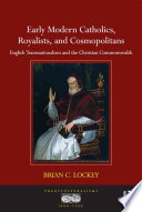Early Modern Catholics  Royalists  and Cosmopolitans