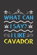 What Can I Say? I Like Cavador