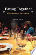 """Eating Together: Food, Friendship and Inequality"" by Alice P. Julier"