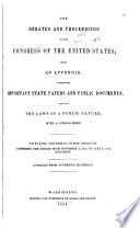 The Debates and Proceedings in the Congress of the United States; with an Appendix, Containing Important State Papers and Public Documents, and All the Laws of a Public Nature; with a Copious Index... [First To] Eighteenth Congress.--first Session: Comprising the Period from [March 3, 1789] to May 27, 1824, Inclusive. Comp. from Authentic Materials