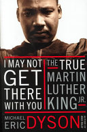 I May Not Get There with You: The True Martin Luther King, Jr