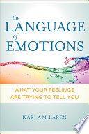 """The Language of Emotions: What Your Feelings Are Trying to Tell You"" by Karla McLaren"