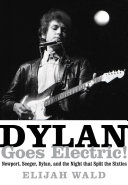 Dylan Goes Electric!: Newport, Seeger, Dylan, and the Night ...
