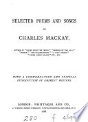 Selected poems and songs of Charles Mackay  with a commendatory and critical intr  by eminent writers