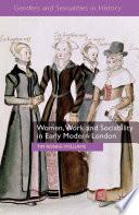 Women  Work and Sociability in Early Modern London