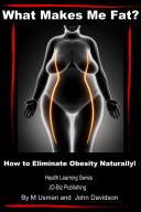 What Makes Me Fat? How to Eliminate Obesity Naturally! ebook