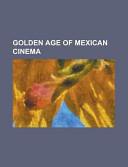 Golden Age of Mexican Cinema: Amalia Mendoza, Antonio Aguilar, Cantinflas, Carlos Agosti, Consuelo Frank, Delia Magana, Demetrio Gonzalez, Dolores C